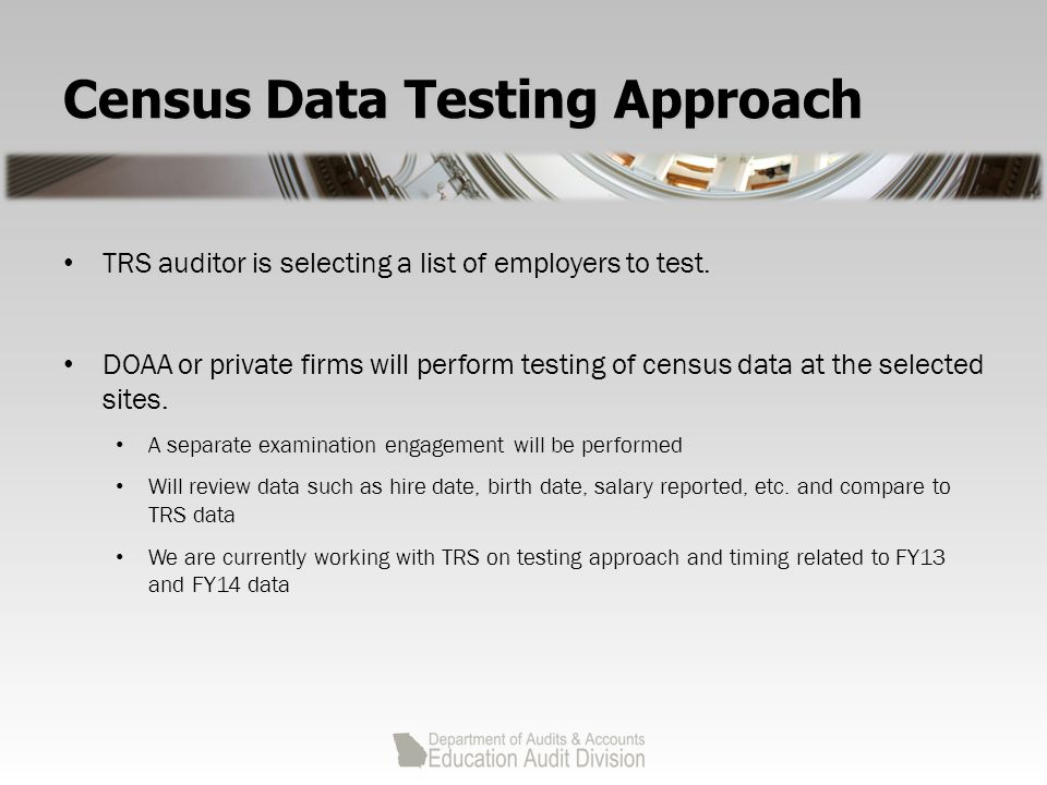 Census Data Testing Approach TRS auditor is selecting a list of employers to test.