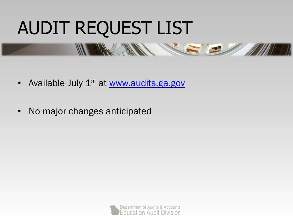 AUDIT REQUEST LIST Available July 1 st at www.audits.ga.govwww.audits.ga.gov No major changes anticipated