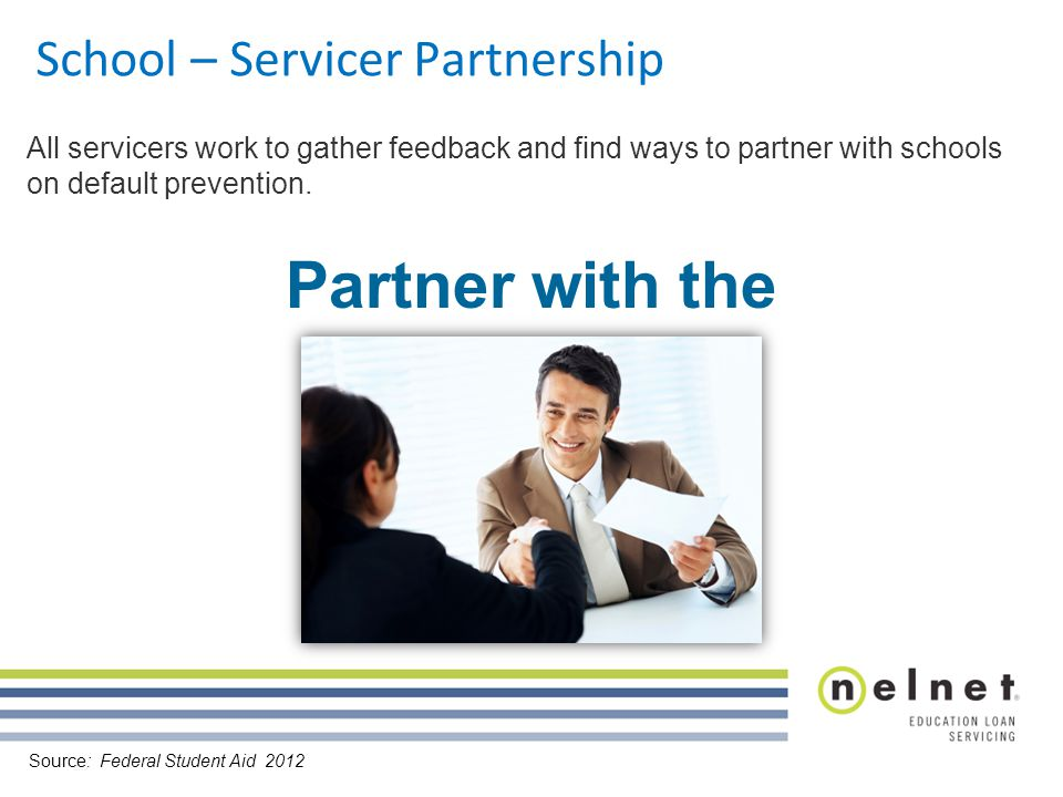 School – Servicer Partnership All servicers work to gather feedback and find ways to partner with schools on default prevention.