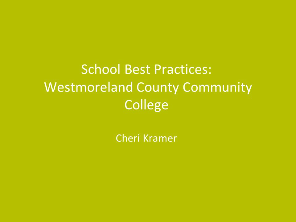 School Best Practices: Westmoreland County Community College Cheri Kramer