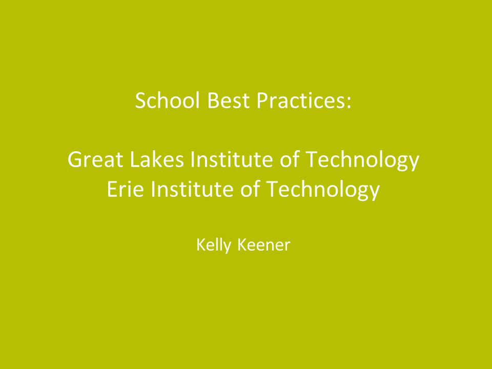 School Best Practices: Great Lakes Institute of Technology Erie Institute of Technology Kelly Keener