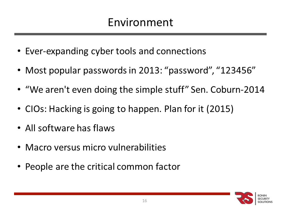 Environment Ever-expanding cyber tools and connections Most popular passwords in 2013: password , 123456 We aren t even doing the simple stuff Sen.