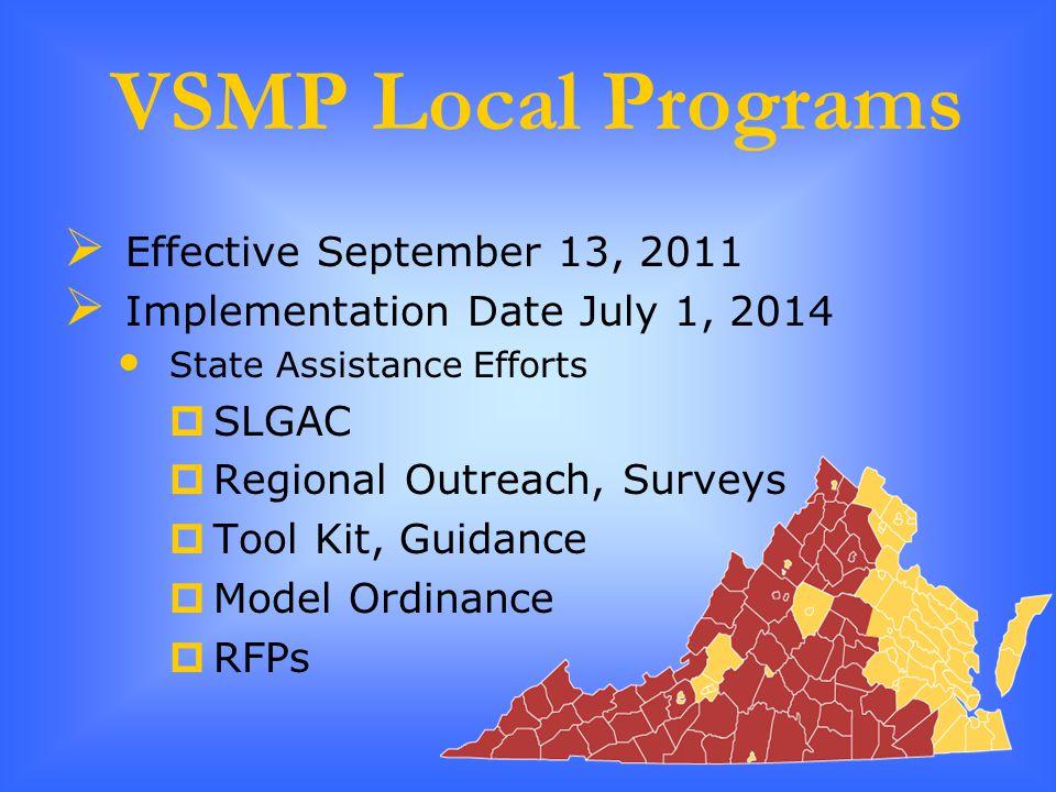 VSMP Local Programs  Effective September 13, 2011  Implementation Date July 1, 2014 State Assistance Efforts  SLGAC  Regional Outreach, Surveys  Tool Kit, Guidance  Model Ordinance  RFPs