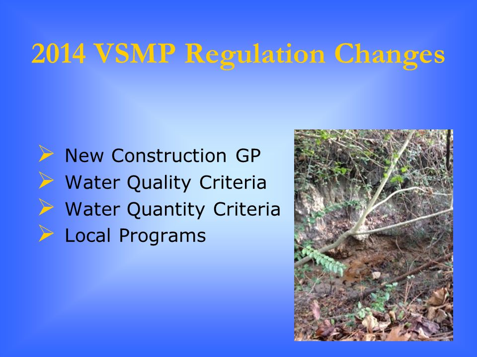 2014 VSMP Regulation Changes  New Construction GP  Water Quality Criteria  Water Quantity Criteria  Local Programs