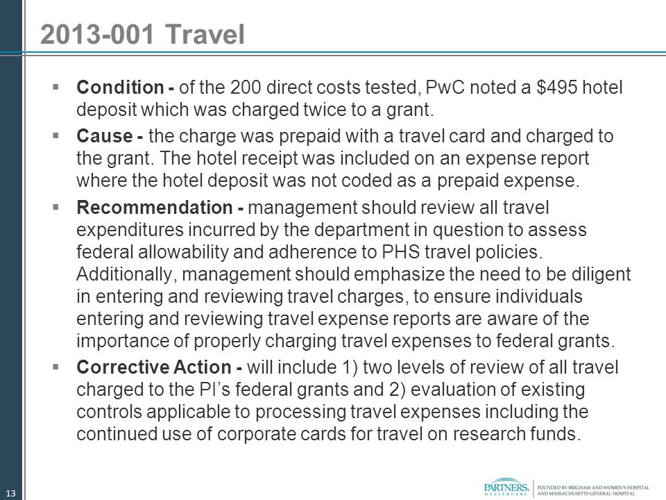 2013-001 Travel  Condition - of the 200 direct costs tested, PwC noted a $495 hotel deposit which was charged twice to a grant.  Cause - the charge