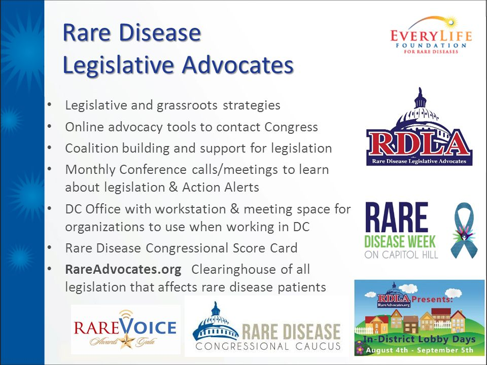 14 Rare Disease Legislative Advocates Legislative and grassroots strategies Online advocacy tools to contact Congress Coalition building and support for legislation Monthly Conference calls/meetings to learn about legislation & Action Alerts DC Office with workstation & meeting space for organizations to use when working in DC Rare Disease Congressional Score Card RareAdvocates.org Clearinghouse of all legislation that affects rare disease patients