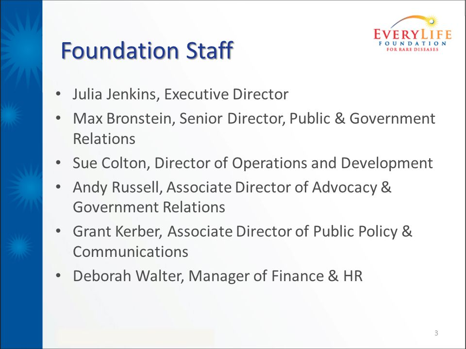 Foundation Staff Julia Jenkins, Executive Director Max Bronstein, Senior Director, Public & Government Relations Sue Colton, Director of Operations an