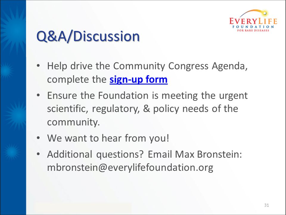 Q&A/Discussion Help drive the Community Congress Agenda, complete the sign-up formsign-up form Ensure the Foundation is meeting the urgent scientific,