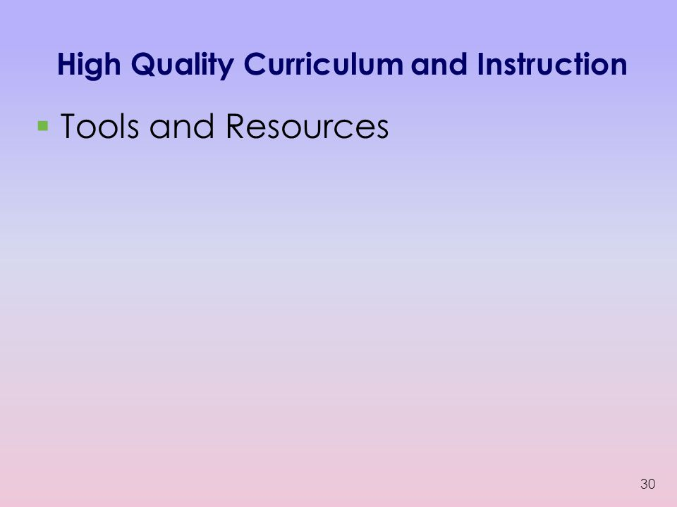 High Quality Curriculum and Instruction  Tools and Resources 30