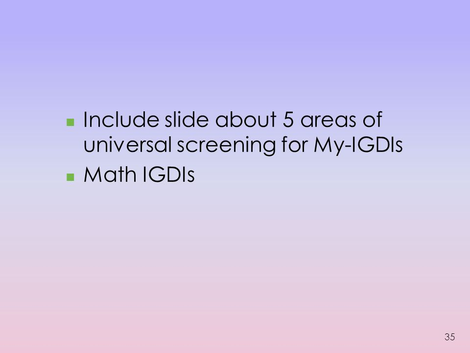 Include slide about 5 areas of universal screening for My-IGDIs Math IGDIs 35