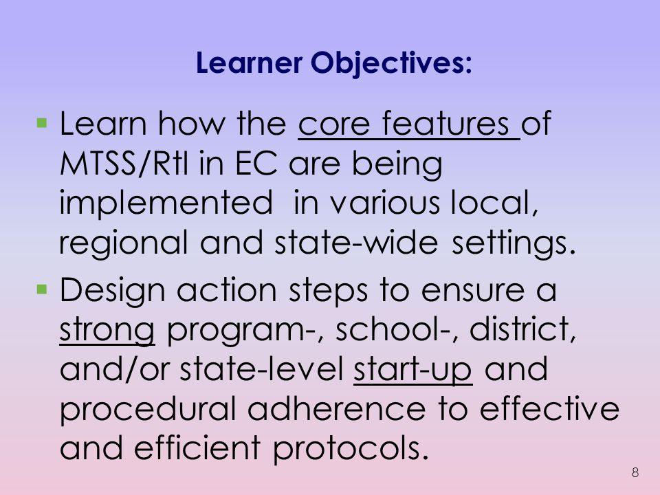 Learner Objectives:  Learn how the core features of MTSS/RtI in EC are being implemented in various local, regional and state-wide settings.