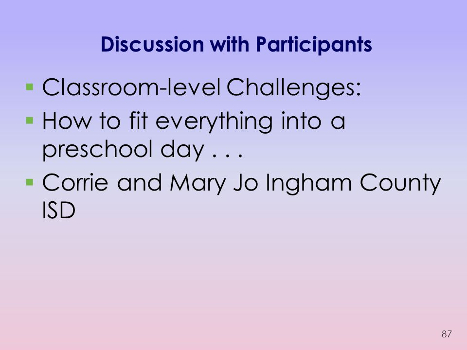 Discussion with Participants  Classroom-level Challenges:  How to fit everything into a preschool day...