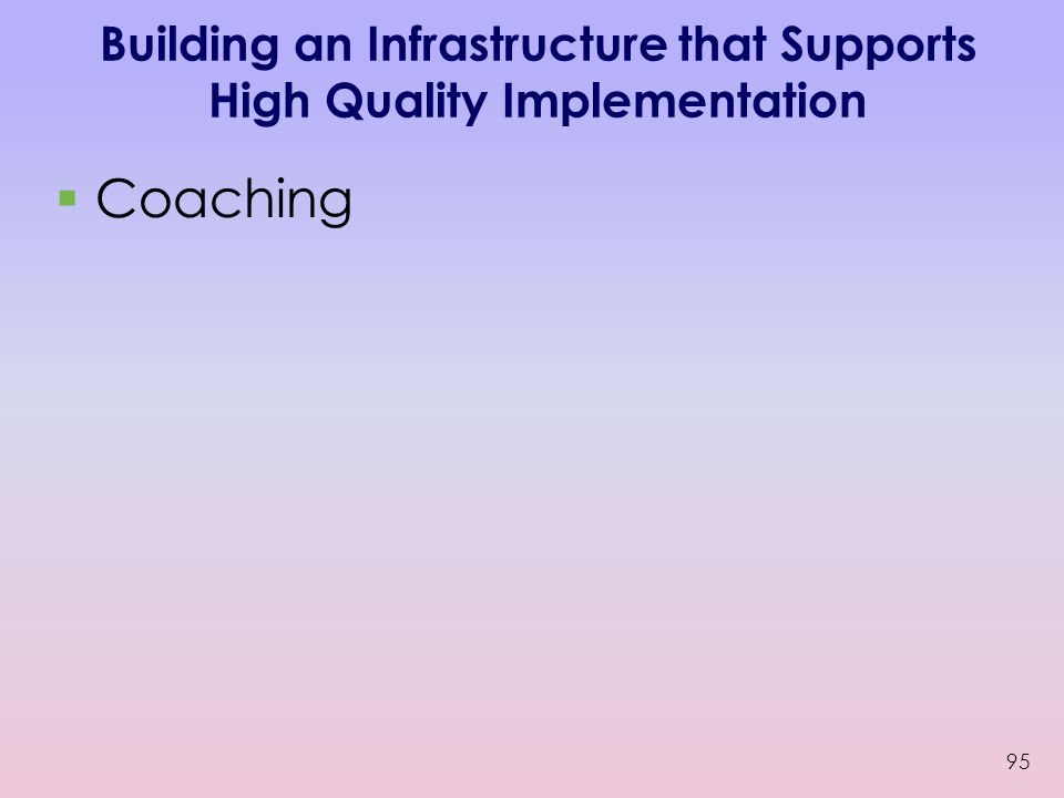 Building an Infrastructure that Supports High Quality Implementation  Coaching 95