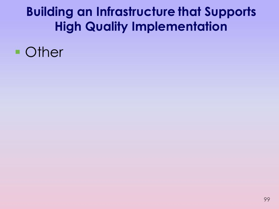 Building an Infrastructure that Supports High Quality Implementation  Other 99