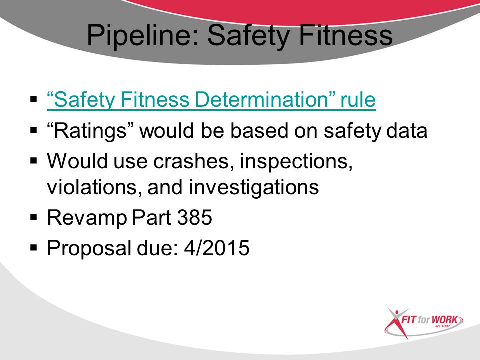 Pipeline: New Entrant Safety  Update to new-entrant procedures Update to new-entrant procedures  Required due to legal challenge  Could involve proficiency exam  MAP-21 requires:  Proficiency test or some similar mechanism before issuing DOT number  Safety audit within 12 months (rather than 18)