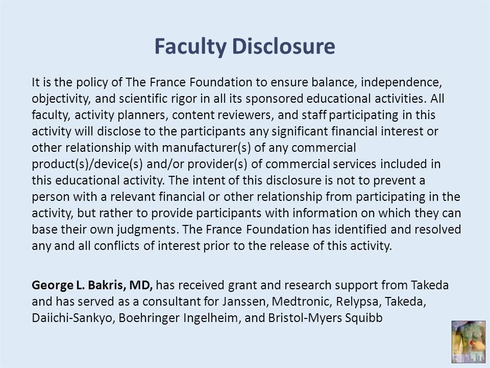 Faculty Disclosure It is the policy of The France Foundation to ensure balance, independence, objectivity, and scientific rigor in all its sponsored educational activities.
