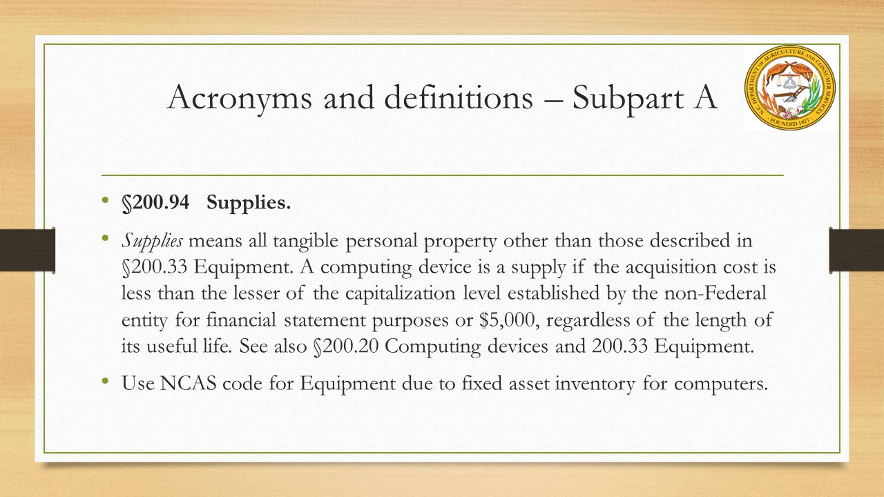 Acronyms and definitions – Subpart A §200.94 Supplies.