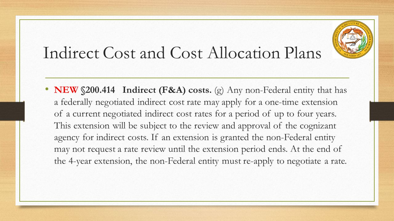 Indirect Cost and Cost Allocation Plans NEW §200.414 Indirect (F&A) costs.