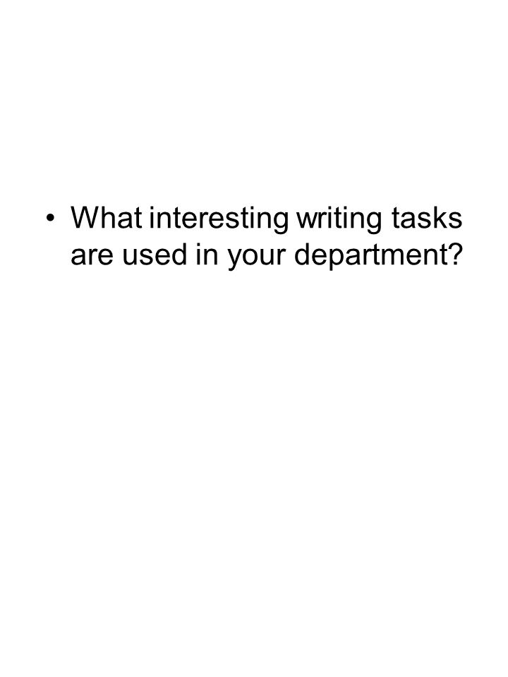 What interesting writing tasks are used in your department