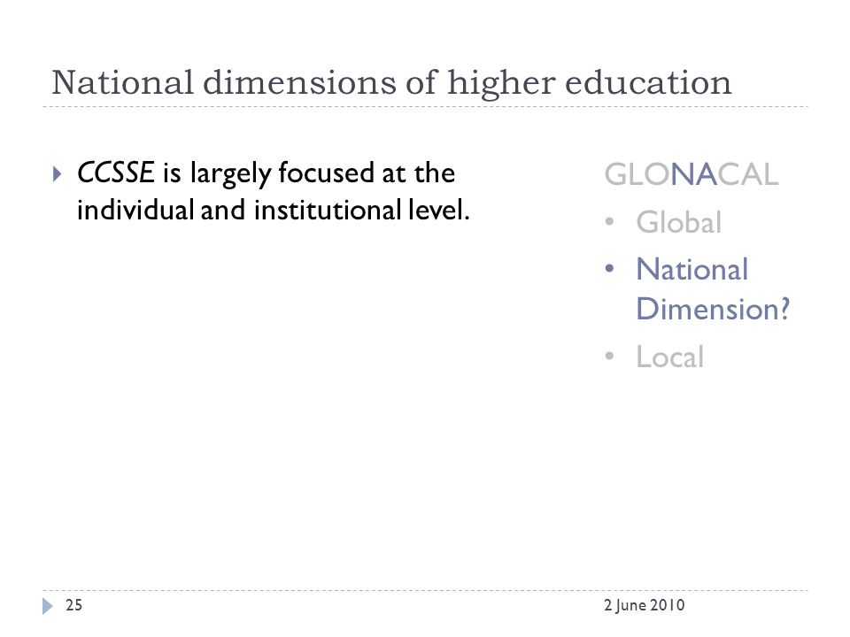National dimensions of higher education  CCSSE is largely focused at the individual and institutional level.