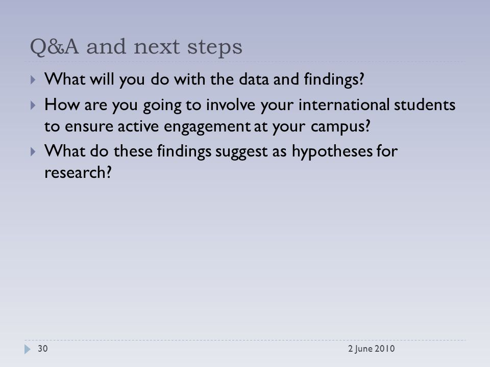 Q&A and next steps  What will you do with the data and findings.