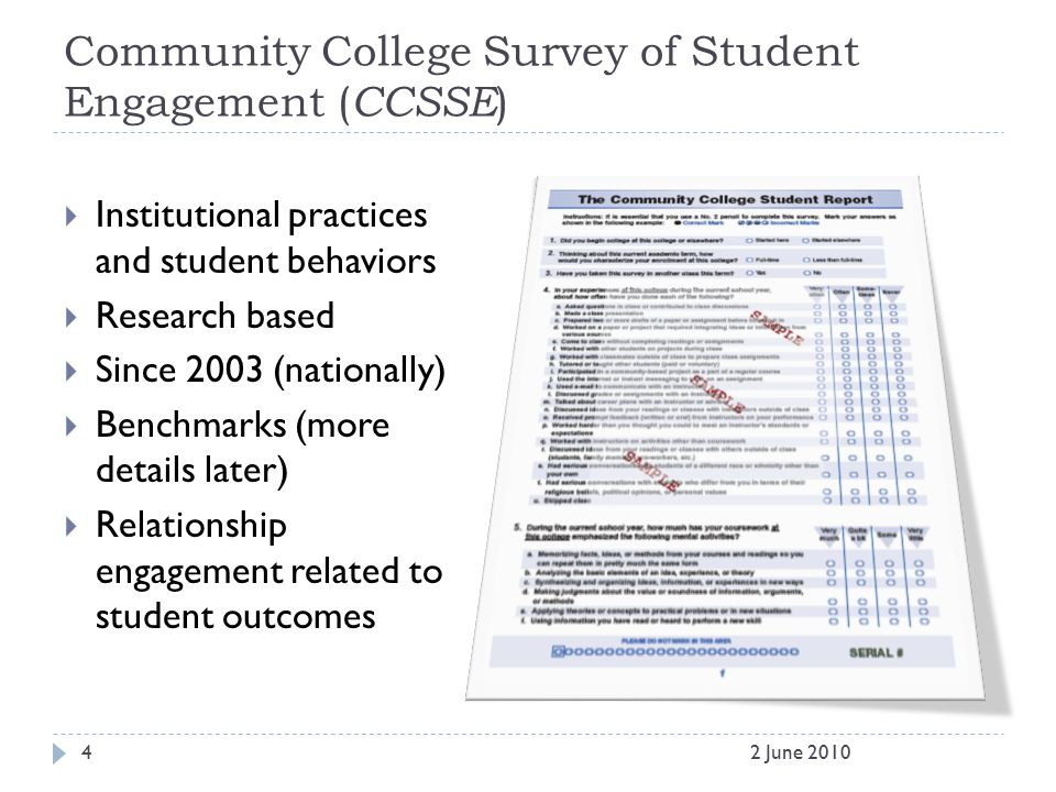 Community College Survey of Student Engagement ( CCSSE )  Institutional practices and student behaviors  Research based  Since 2003 (nationally)  Benchmarks (more details later)  Relationship engagement related to student outcomes 42 June 2010