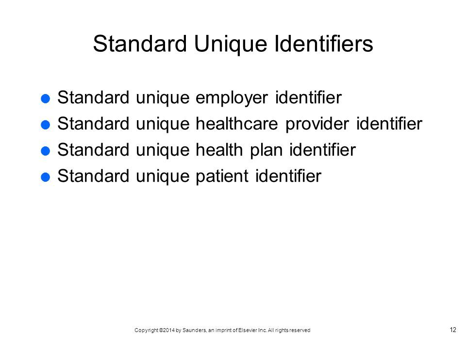Copyright ©2014 by Saunders, an imprint of Elsevier Inc. All rights reserved Standard Unique Identifiers  Standard unique employer identifier  Stand