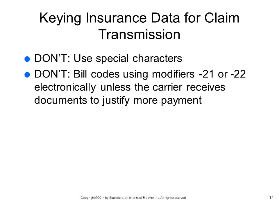 Copyright ©2014 by Saunders, an imprint of Elsevier Inc. All rights reserved Keying Insurance Data for Claim Transmission  DON'T: Use special charact