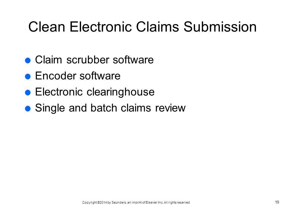 Copyright ©2014 by Saunders, an imprint of Elsevier Inc. All rights reserved Clean Electronic Claims Submission  Claim scrubber software  Encoder so