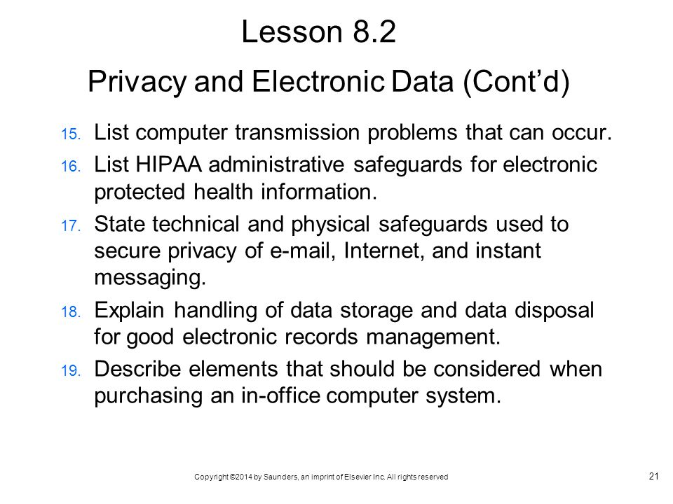 Copyright ©2014 by Saunders, an imprint of Elsevier Inc. All rights reserved Privacy and Electronic Data (Cont'd) 15. List computer transmission probl