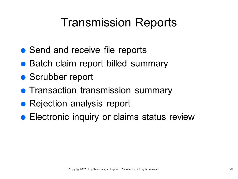 Copyright ©2014 by Saunders, an imprint of Elsevier Inc. All rights reserved Transmission Reports  Send and receive file reports  Batch claim report