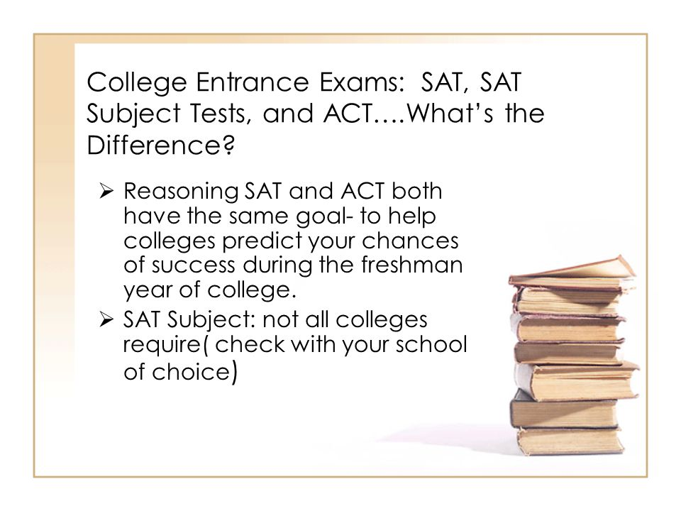 College Entrance Exams: SAT, SAT Subject Tests, and ACT….What's the Difference.