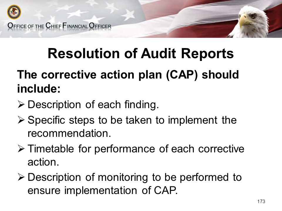 Resolution of Audit Reports The corrective action plan (CAP) should include:  Description of each finding.