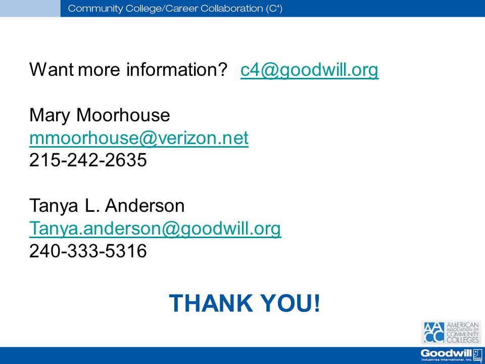 Want more information? c4@goodwill.orgc4@goodwill.org Mary Moorhouse mmoorhouse@verizon.net 215-242-2635 Tanya L. Anderson Tanya.anderson@goodwill.org