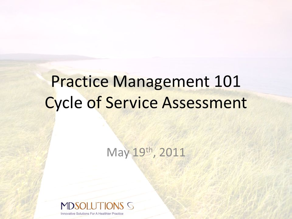Practice Management 101 Cycle of Service Assessment May 19 th, 2011