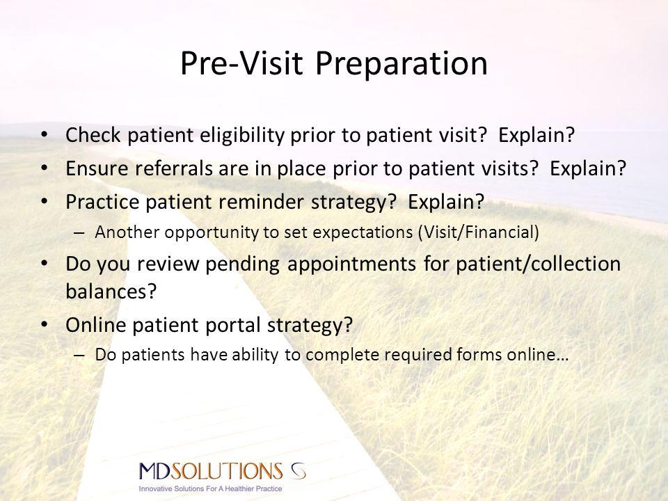 Pre-Visit Preparation Check patient eligibility prior to patient visit? Explain? Ensure referrals are in place prior to patient visits? Explain? Pract