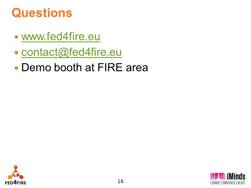 16 Questions www.fed4fire.eu contact@fed4fire.eu Demo booth at FIRE area