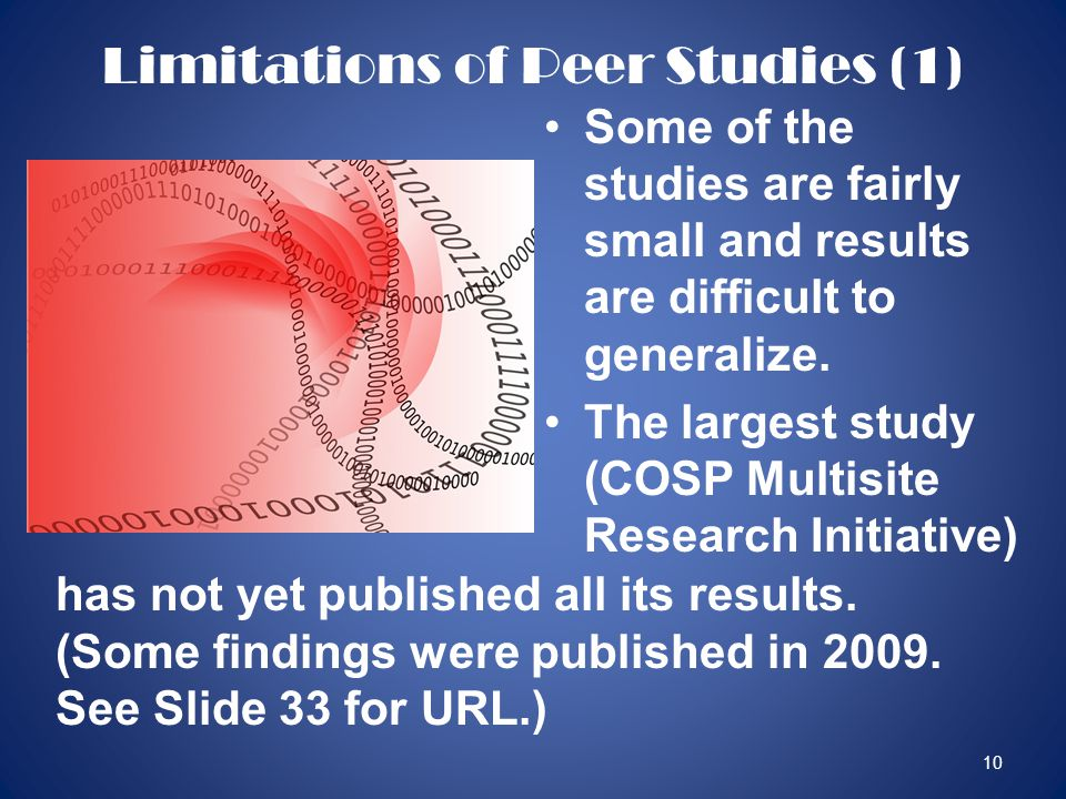 10 Limitations of Peer Studies (1) Some of the studies are fairly small and results are difficult to generalize.