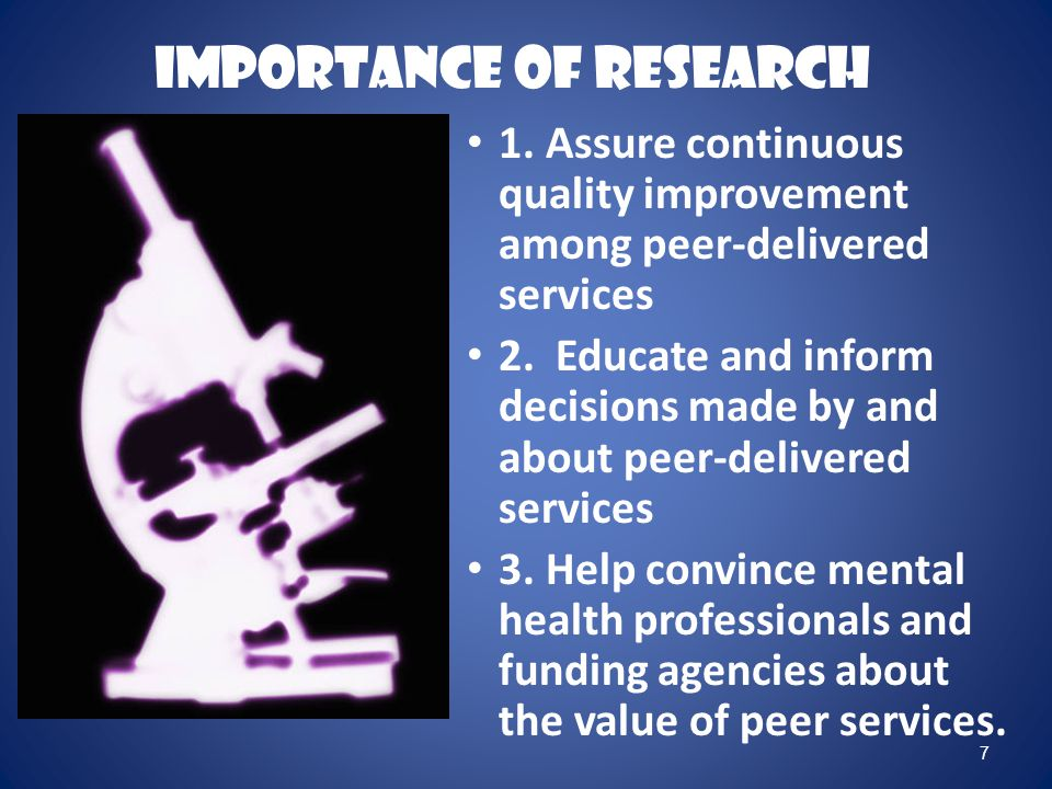 7 Importance of Research 1. Assure continuous quality improvement among peer-delivered services 2.