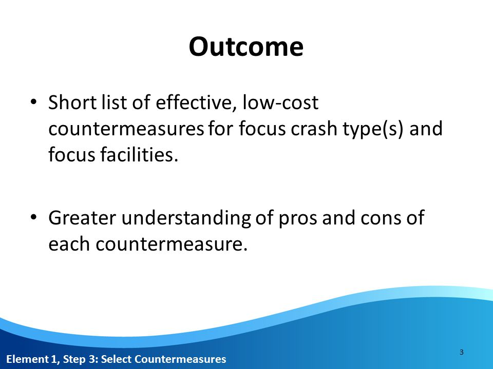 Outcome Short list of effective, low-cost countermeasures for focus crash type(s) and focus facilities.