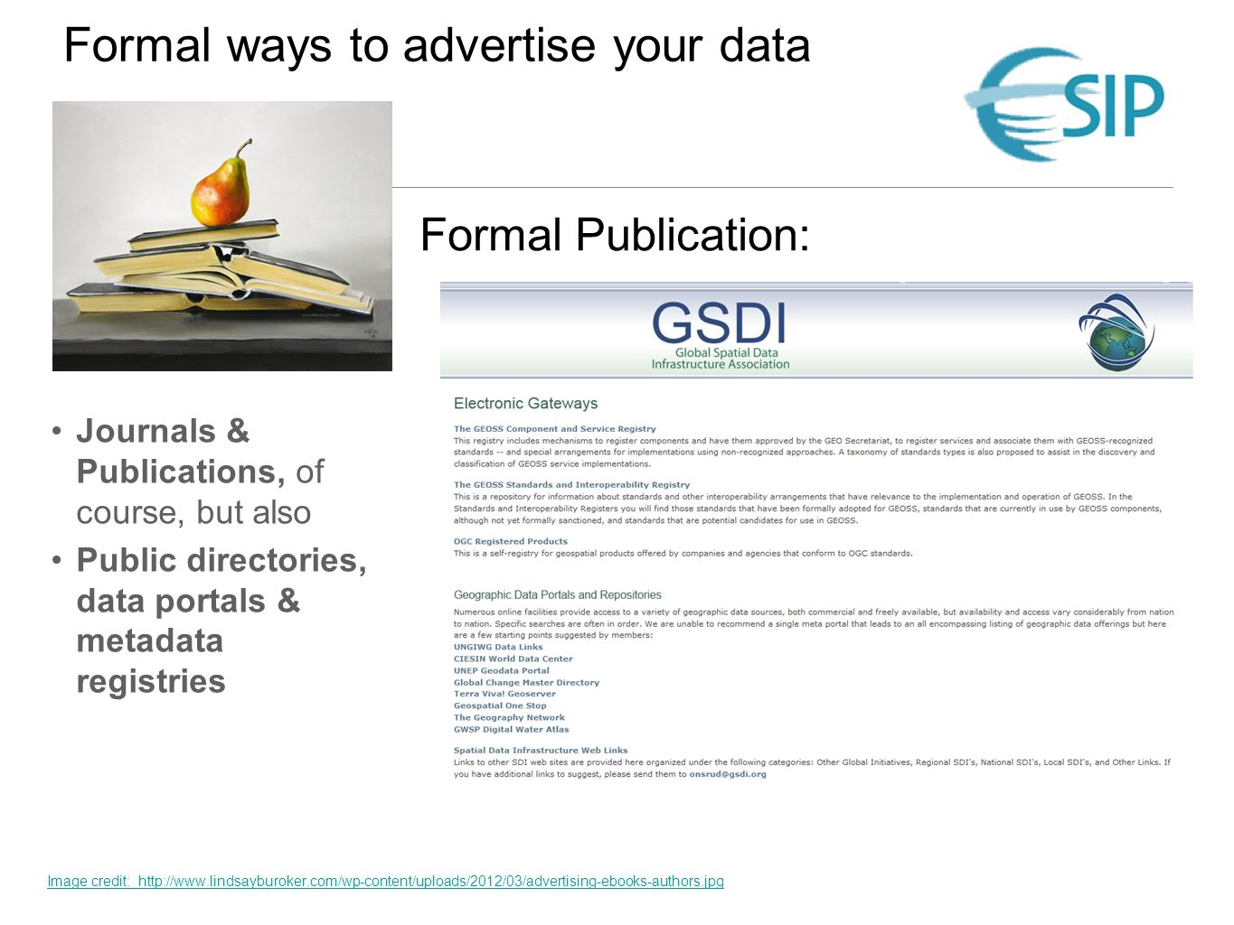 Module Template: Subtitle; Version 1.0, Reviewed 9/15/11 Local Data Management: Advertising Your Data, Version 1.0, Reviewed August 2012 Formal Publication: Journals & Publications, of course, but also Public directories, data portals & metadata registries Formal ways to advertise your data Image credit: http://www.lindsayburoker.com/wp-content/uploads/2012/03/advertising-ebooks-authors.jpg