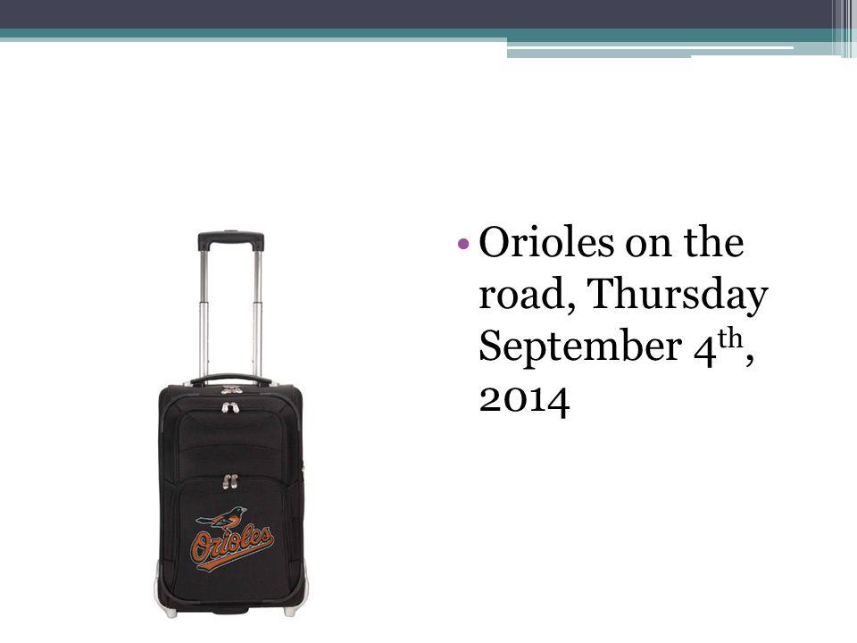 Orioles on the road, Thursday September 4 th, 2014