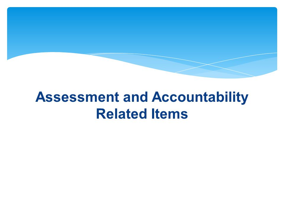 Assessment and Accountability Related Items