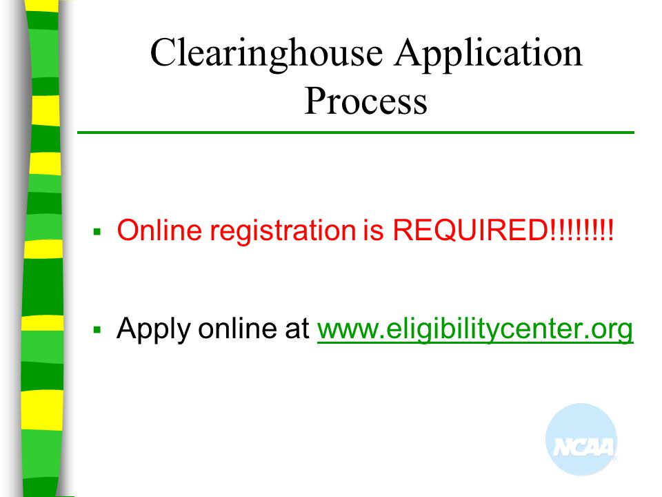 Clearinghouse Application Process  Online registration is REQUIRED!!!!!!!!  Apply online at www.eligibilitycenter.orgwww.eligibilitycenter.org