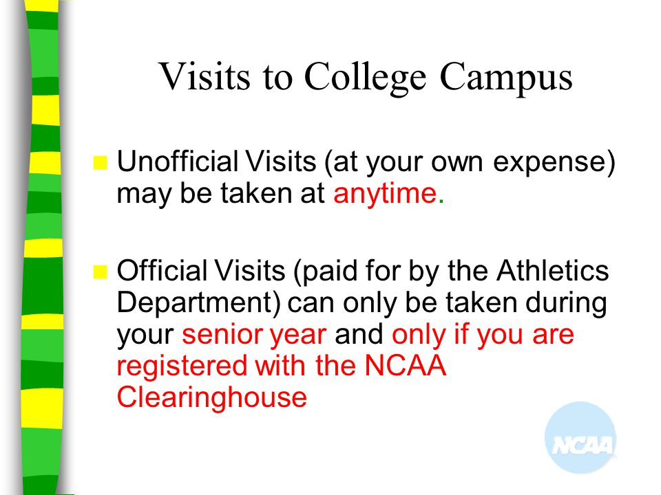 Visits to College Campus Unofficial Visits (at your own expense) may be taken at anytime. Official Visits (paid for by the Athletics Department) can o