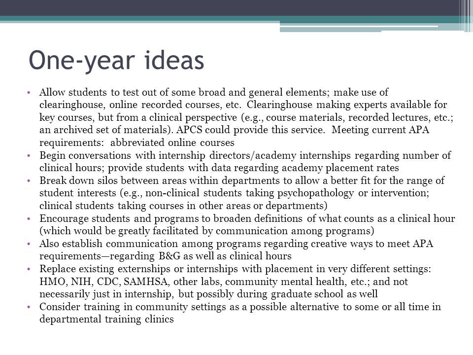 One-year ideas Allow students to test out of some broad and general elements; make use of clearinghouse, online recorded courses, etc.