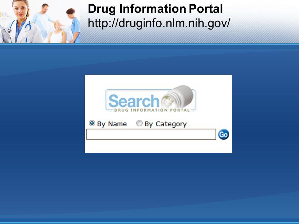 Drug Information Portal http://druginfo.nlm.nih.gov/