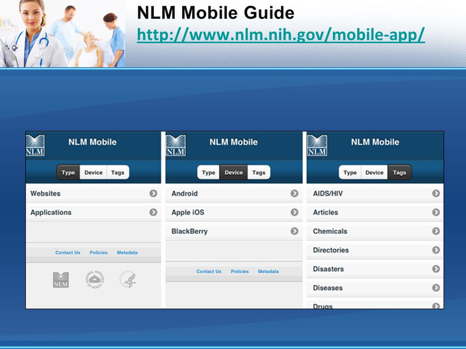 NLM Mobile Guide http://www.nlm.nih.gov/mobile-app/ http://www.nlm.nih.gov/mobile-app/