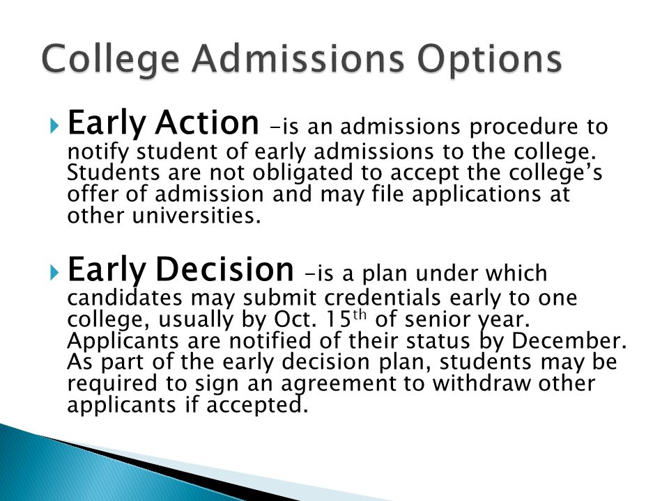  Early Action -is an admissions procedure to notify student of early admissions to the college.