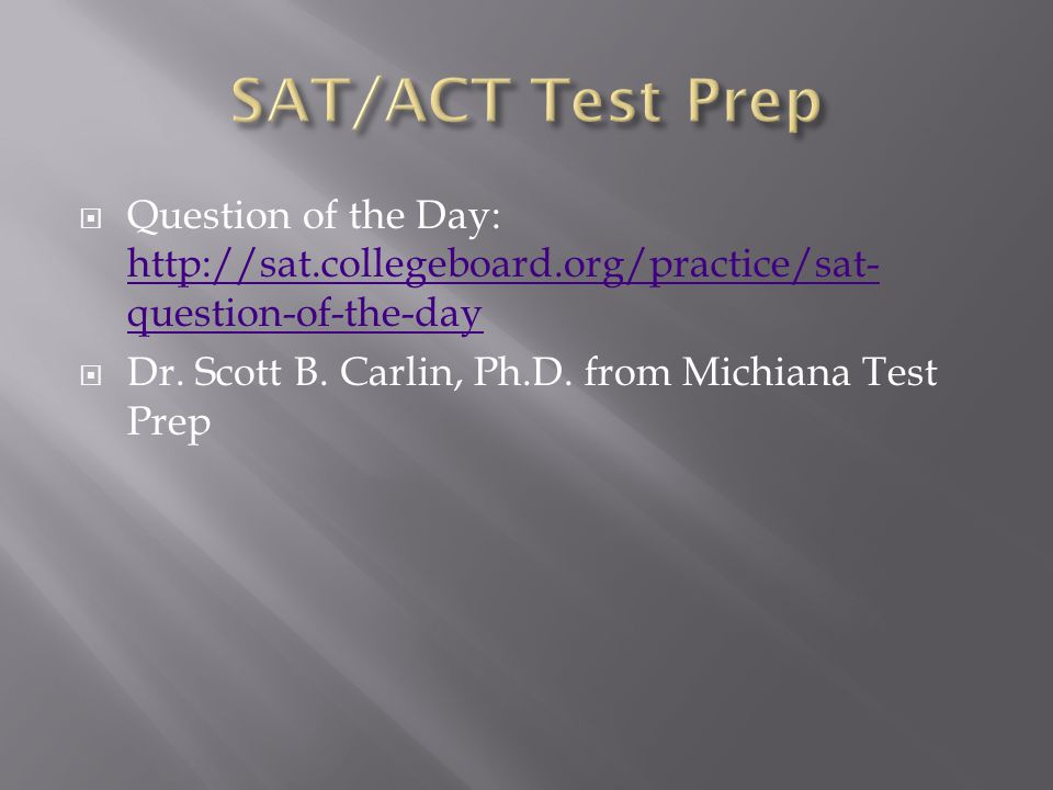  Question of the Day: http://sat.collegeboard.org/practice/sat- question-of-the-day http://sat.collegeboard.org/practice/sat- question-of-the-day  Dr.